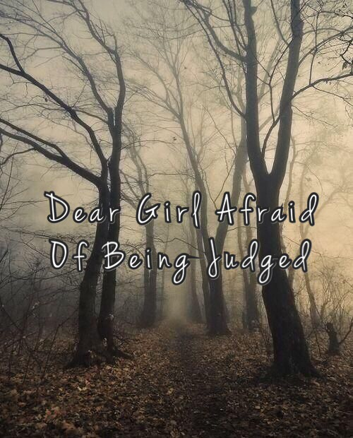 Dear Girl Afraid of Being Judged